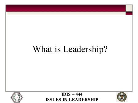© 2005 Thomas and Joan Read Center IDIS – 444 ISSUES IN LEADERSHIP What is Leadership?