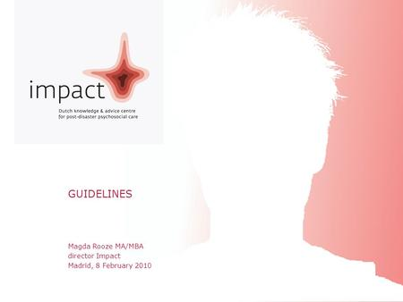Impact Seminar Resilience Development Madrid, 8 & 9 February 2010 Magda Rooze MA/MBA director Impact Madrid, 8 February 2010 GUIDELINES.