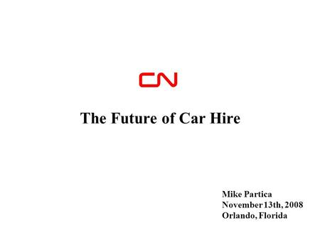 Mike Partica November 13th, 2008 Orlando, Florida The Future of Car Hire.