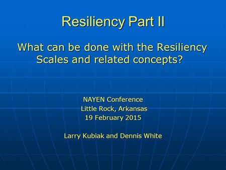 Resiliency Part II What can be done with the Resiliency Scales and related concepts? What can be done with the Resiliency Scales and related concepts?