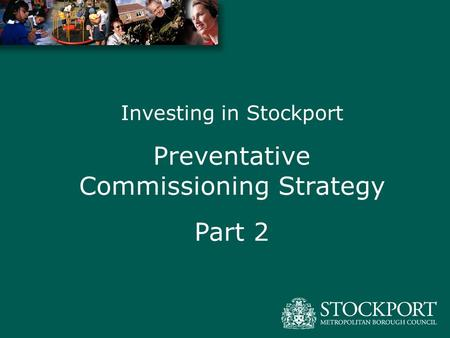 Investing in Stockport Preventative Commissioning Strategy Part 2.