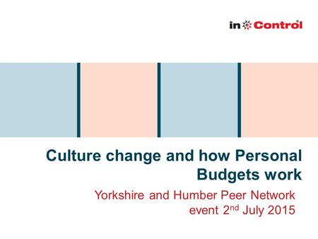 Culture change and how Personal Budgets work Yorkshire and Humber Peer Network event 2 nd July 2015.