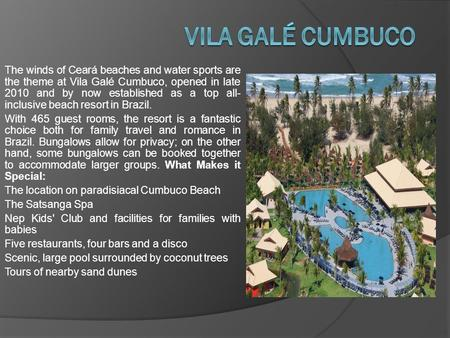 The winds of Ceará beaches and water sports are the theme at Vila Galé Cumbuco, opened in late 2010 and by now established as a top all- inclusive beach.