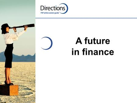 A future in finance. Sub-sectors and careers Management accountancy, payroll and benefits, corporate recovery, audit Branch management, business banking,
