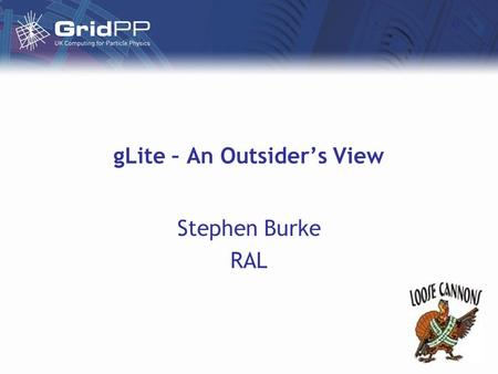 GLite – An Outsider's View Stephen Burke RAL. January 31 st 2005gLite overview Introduction A personal view of the current situation –Asked to be provocative!