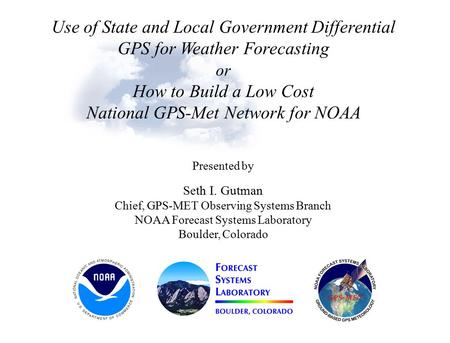 Use of State and Local Government Differential GPS for Weather Forecasting or How to Build a Low Cost National GPS-Met Network for NOAA Presented by Seth.