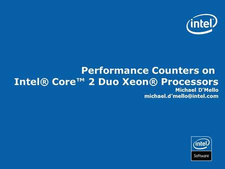 Performance Counters on Intel® Core™ 2 Duo Xeon® Processors Michael D'Mello