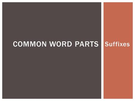 Suffixes COMMON WORD PARTS.  --ence/--ance- act or condition of  the action of persisting: _______________________  --ian/--an- person who  a comic.