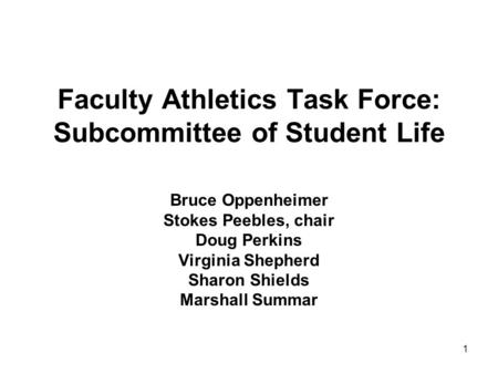 1 Faculty Athletics Task Force: Subcommittee of Student Life Bruce Oppenheimer Stokes Peebles, chair Doug Perkins Virginia Shepherd Sharon Shields Marshall.