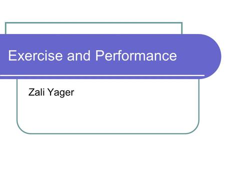 Exercise and Performance Zali Yager. Introduction UOW- B Ed (Physical and Health Education) USYD- PhD (Health Education) Health, nutrition, eating and.