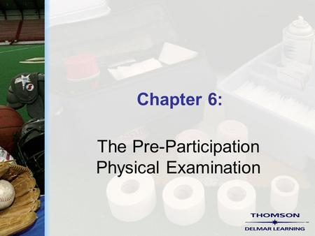 Chapter 6: The Pre-Participation Physical Examination.