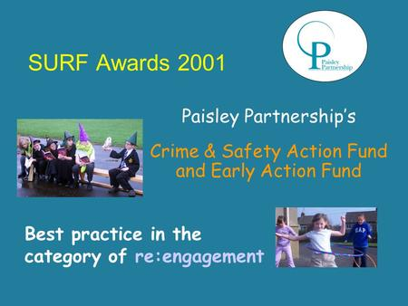 SURF Awards 2001 Paisley Partnership's Crime & Safety Action Fund and Early Action Fund Best practice in the category of re:engagement.