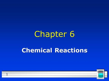 1 Chapter 6 Chemical Reactions. 2 Indications of a Chemical Reaction? l Color change l Odor change l Precipitate formed l Energy change (temperature/light)