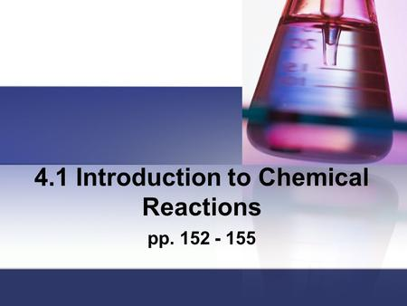 4.1 Introduction to Chemical Reactions pp. 152 - 155.