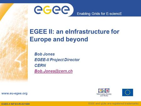 EGEE-II INFSO-RI-031688 Enabling Grids for E-sciencE www.eu-egee.org EGEE and gLite are registered trademarks EGEE II: an eInfrastructure for Europe and.