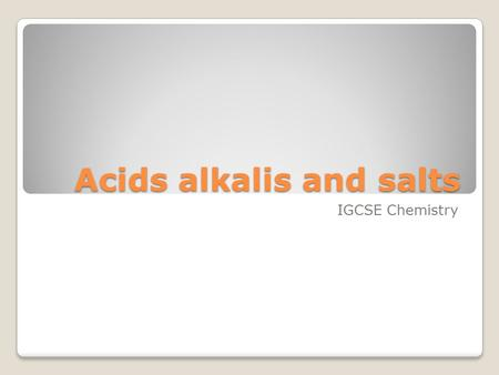 Acids alkalis and salts IGCSE Chemistry. How can you prepare a soluble salt? Identify the products of the reaction of acid with carbonate Describe the.