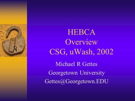 HEBCA Overview CSG, uWash, 2002 Michael R Gettes Georgetown University