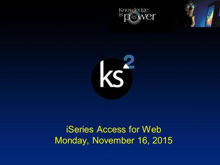 ISeries Access for Web Monday, November 16, 2015.