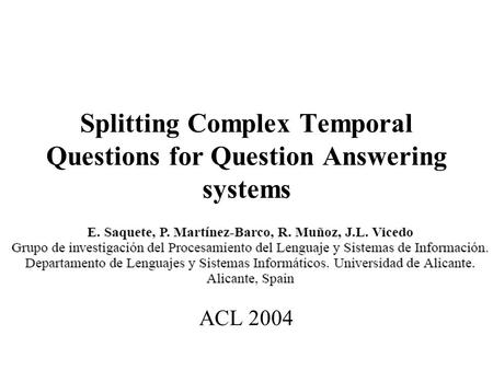 Splitting Complex Temporal Questions for Question Answering systems ACL 2004.