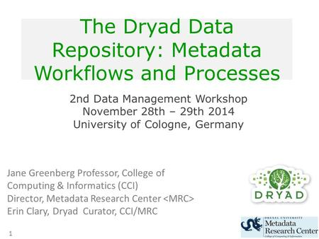 1 The Dryad Data Repository: Metadata Workflows and Processes 2nd Data Management Workshop November 28th – 29th 2014 University of Cologne, Germany Jane.