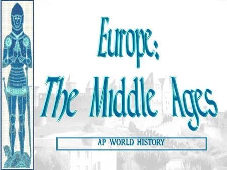 AP WORLD HISTORY. Periodization CE Early Middle Ages: 500 – 1000 High Middle Ages: 1000 – 1250 Late Middle Ages: 1250 - 1500.