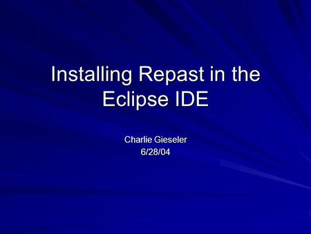 Installing Repast in the Eclipse IDE Charlie Gieseler 6/28/04.