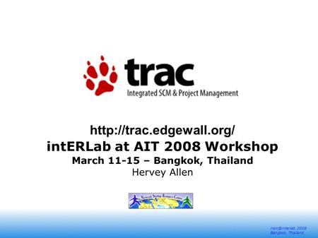 2008 Bangkok, Thailand  intERLab at AIT 2008 Workshop March 11-15 – Bangkok, Thailand Hervey Allen.