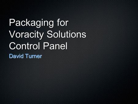 Packaging for Voracity Solutions Control Panel David Turner.