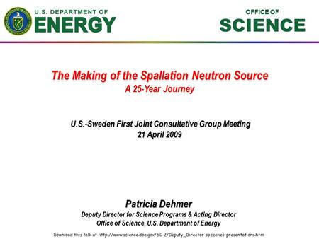 OFFICE OF SCIENCE The Making of the Spallation Neutron Source A 25-Year Journey Patricia Dehmer Deputy Director for Science Programs & Acting Director.