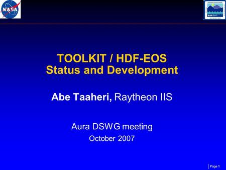Page 1 TOOLKIT / HDF-EOS Status and Development Abe Taaheri, Raytheon IIS Aura DSWG meeting October 2007.