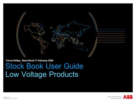 © ABB Group November 16, 2015 | Slide 1 Stock Book User Guide Low Voltage Products Trevor Kirtley, Stock Book 11 February 2009.