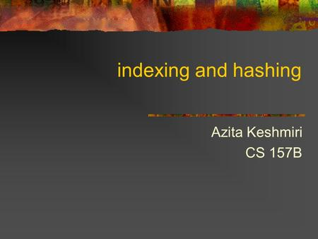 Indexing and hashing Azita Keshmiri CS 157B. Basic concept An index for a file in a database system works the same way as the index in text book. For.
