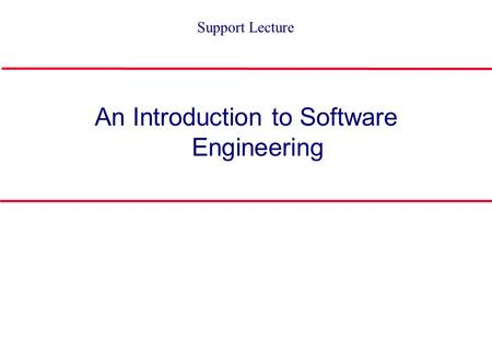 An Introduction to Software Engineering Support Lecture.