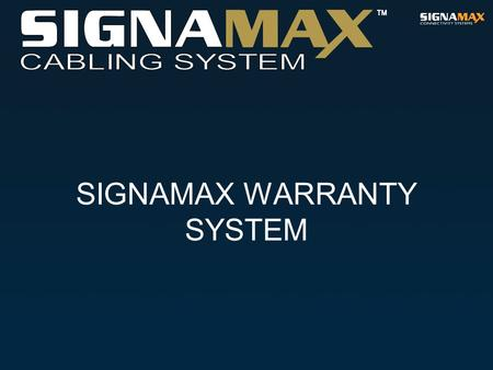SIGNAMAX WARRANTY SYSTEM. Signamax Warranty Types Signamax Connectivity Systems offers its customers a versatile system of component and system warranties.