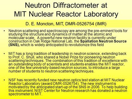 Neutron Diffractometer at MIT Nuclear Reactor Laboratory Neutron scattering and spectroscopy are among the pre-eminent tools for studying the structure.