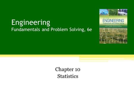Engineering Fundamentals and Problem Solving, 6e Chapter 10 Statistics.