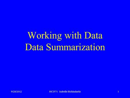 9/28/2012HCI571 Isabelle Bichindaritz1 Working with Data Data Summarization.