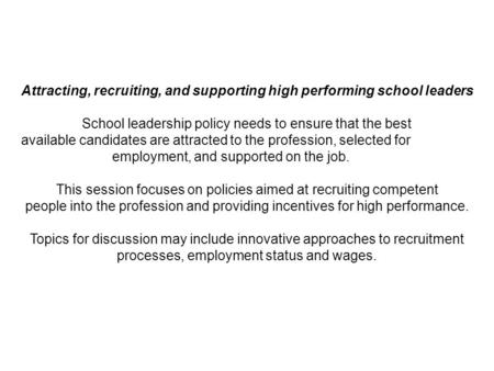 Attracting, recruiting, and supporting high performing school leaders School leadership policy needs to ensure that the best available candidates are attracted.