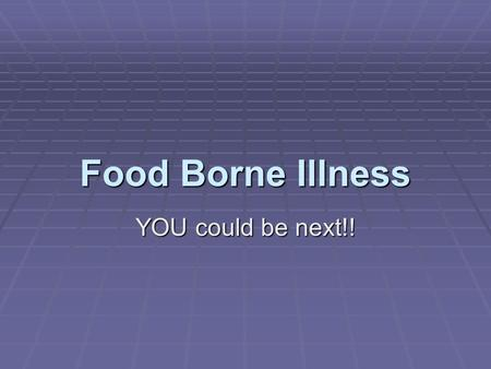 Food Borne Illness YOU could be next!! What is food borne illness? A. Illness resulting from eating food contaminated w/ a <strong>bacteria</strong> or <strong>virus</strong>. B. May.