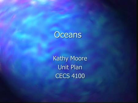Oceans Kathy Moore Unit Plan CECS 4100. Curriculum-Framing Questions Essential Questions: What is the difference between a lake and a ocean? What do ocean.