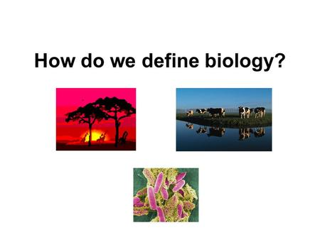 How do we define biology?