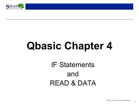 1 © 2002 John Urrutia. All rights reserved. Qbasic Chapter 4 IF Statements and READ & DATA.