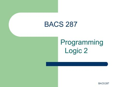 BACS 287 Programming Logic 2. BACS 287 Sequence Construct The sequence construct is the default execution mode for the CPU. The instructions are executed.
