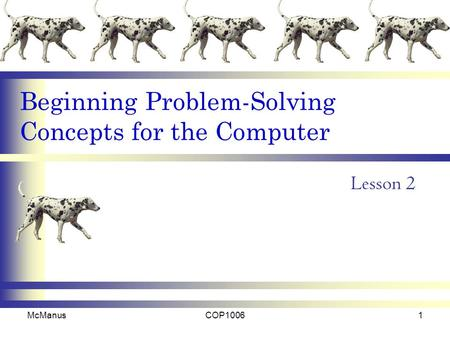 Beginning Problem-Solving Concepts for the Computer Lesson 2 McManusCOP10061.