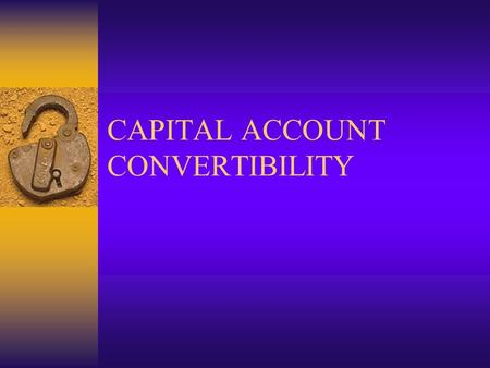 CAPITAL ACCOUNT CONVERTIBILITY. MEANING  Capital Account Convertibility means the exchange of currencies on account of capital transactions without any.