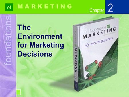 Chapter foundations of Chapter M A R K E T I N G The Environment for Marketing Decisions 2.