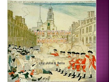 Lily, Julia & Bella. In 1765 The colonists were angry because the British troops didn't care about there opinions, they just passed the quartering act.