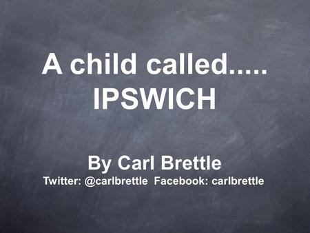 A child called..... IPSWICH By Carl Brettle Facebook: carlbrettle.