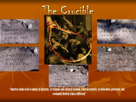 "The Crucible ""America claims to be a country of diversity, of religious and cultural freedom, when in actuality, we often hate, persecute, and eventually."