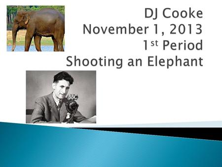 DJ Cooke November 1, st Period Shooting an Elephant